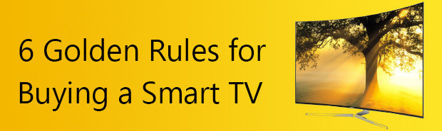 6 Golden Rules for Buying a Smart TV